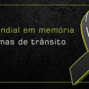 Dia Mundial em Memória às Vítimas de Trânsito.